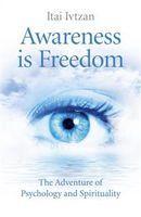 Awareness Is Freedom by Itai Ivtzan