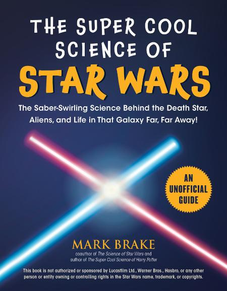 The Super Cool Science of Star Wars by Mark Brake