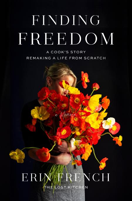 Finding Freedom  A Cook's Story; Remaking a Life from Scratch by Erin French