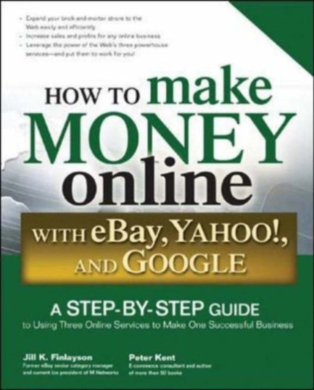 How to Make Money Online with eBay Yahoo and Google by Peter Kent