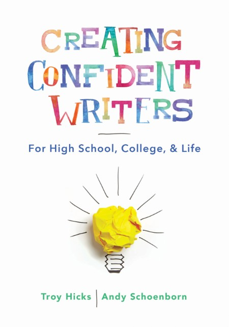 Creating Confident Writers Troy Hicks