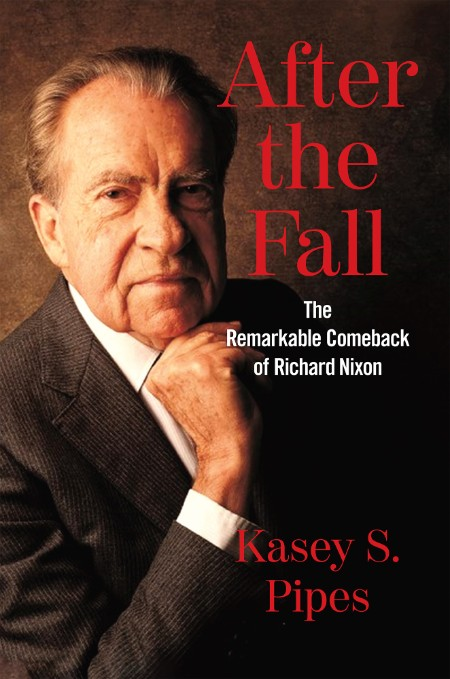 After The Fall The Remarkable Comeback Of Richard Nixon