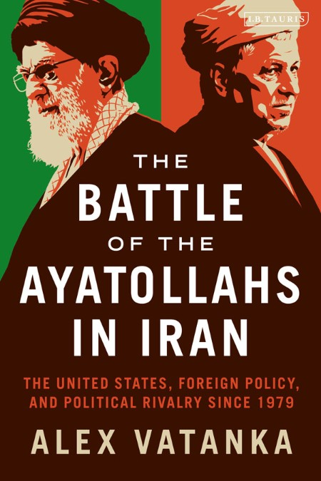 The Battle of the Ayatollahs in Iran - The United States, Foreign Policy, and Poli...