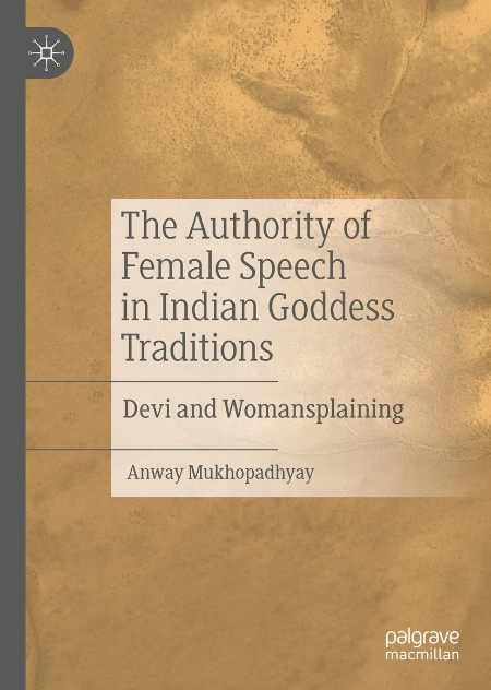 Anway Mukhopadhyay - The Authority of Female Speech in Indian Goddess Traditions -...