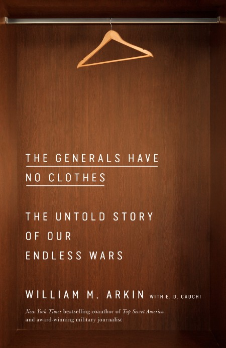 The Generals Have No Clothes  The Untold Story of Our Endless Wars by William M  A...