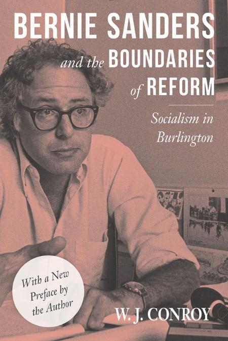 Bernie Sanders and the Boundaries of Reform  Socialism in Burlington by W  J  Conr...