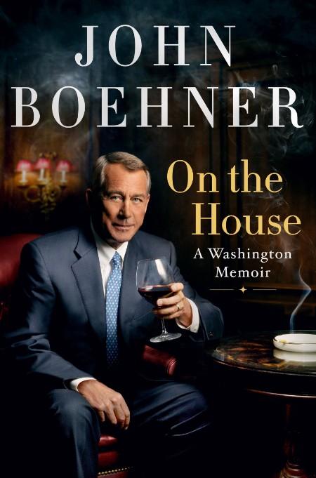 On the House  A Washington Memoir by John Boehner  [ENG]