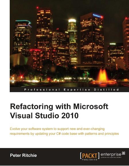 Refactoring With Microsoft Visual Studio 2010 2010