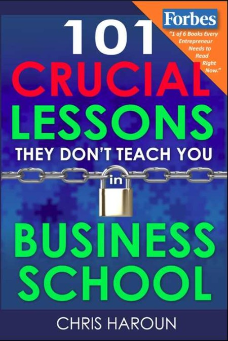 101 Crucial Lessons They Don t Teach You in Business School Forbes calls this book