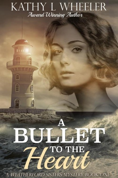 A Bullet to the Heart by Kathy L Wheeler