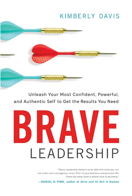 Brave Leadership Unleash Your Most Confident Powerful and Authentic Self to Get the Results You Need