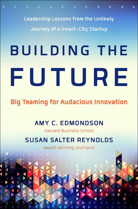 Building the Future Amy Edmondson