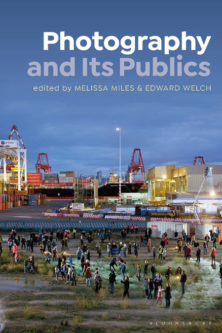 Photography and Its Publics Melissa Miles Edward Welch
