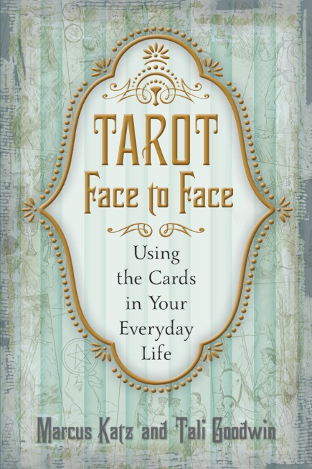 Tarot Face To Face Using The Cards In Your Everyday Life