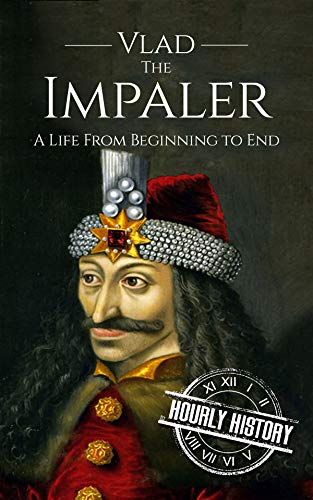 Vlad the Impaler  A Life from Beginning to End by Hourly History