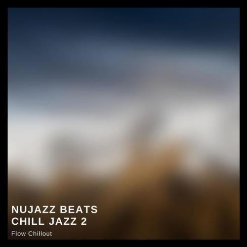 Flow Chillout - Nujazz Beats, Chill Jazz 2 (2021)