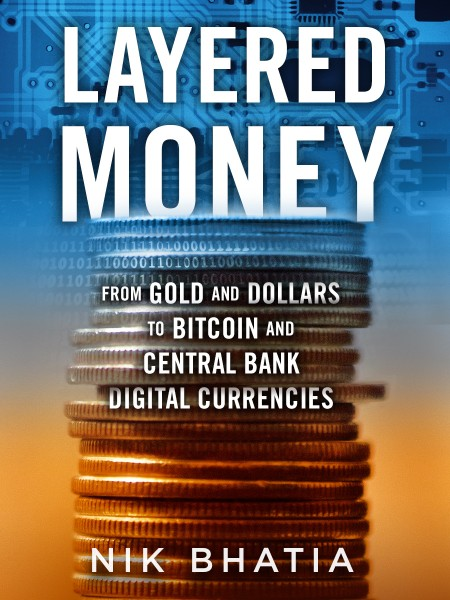 Layered Money  From Gold and Dollars to Bitcoin and Central Bank Digital Currencie...