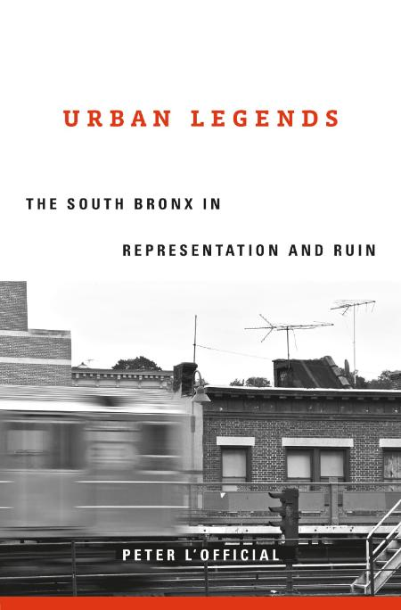 Urban Legends - The South Bronx In Representation And Ruin