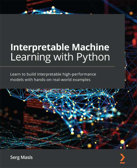 Interpretable Machine Learning with Python - Learn to build interpretable high-per...