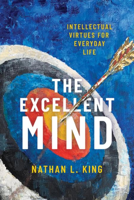 The Excellent Mind - Intellectual Virtues for Everyday Life