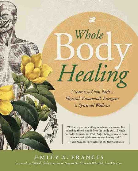 Whole Body Healing Create Your Own Path To Physical Emotional Energetic Spiritual ...