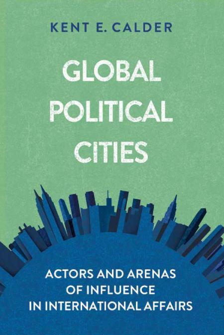 Global Political Cities - Actors and Arenas of Influence in International Affairs