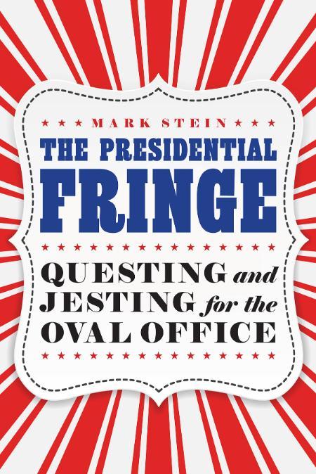 The Presidential Fringe Mark Stein