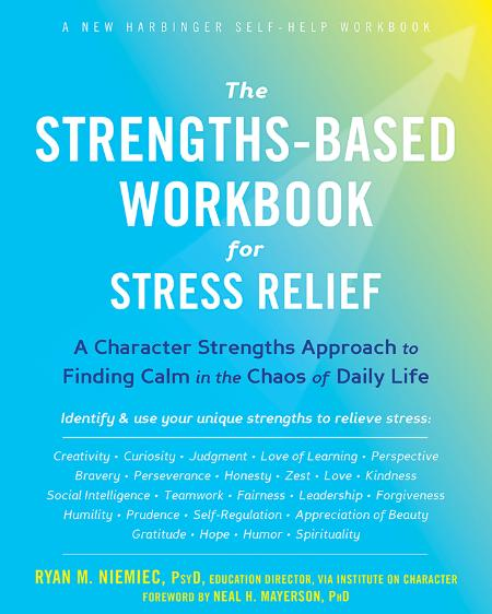 The Strengths-Based Workbook For Stress Relief - A Character Strengths Approach To...