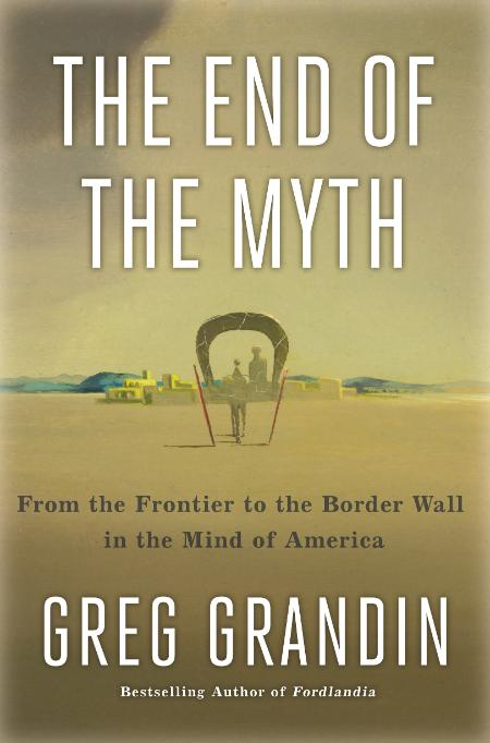 The End of the Myth Greg Grandin