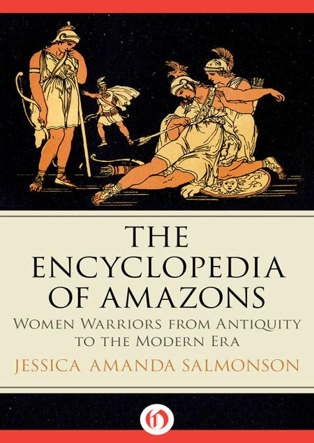 The Encyclopedia Of Amazons - Women Warriors From Antiquity To The Modern Era