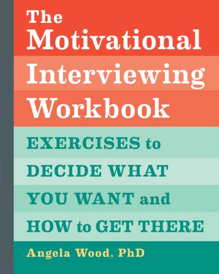 The Motivational Interviewing Workbook Exercises To Decide What You Want And How T...