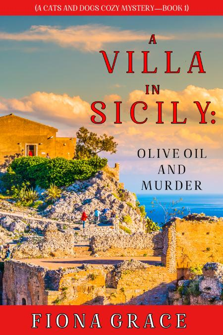 A Villa in Sicily Olive Oil and Murder by Fiona Grace