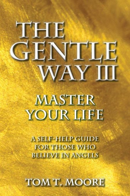 The Gentle Way  A Self-Help Guide for Those Who Believe in Angels by Tom T  Moore