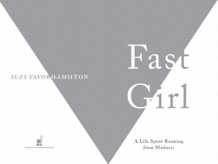 Fast Girl  A Life Spent Running from Madness by Suzy Favor Hamilton