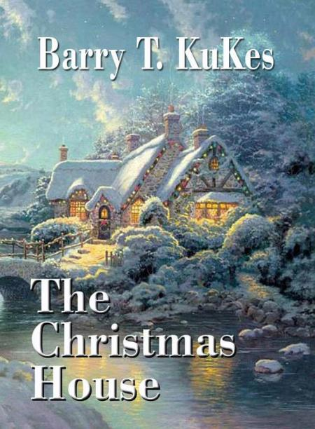 The Christmas House by Barry T  Kukes
